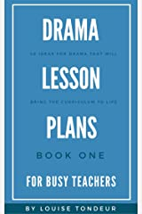 Drama Lesson Plans for Busy Teachers: 40 Ideas for drama that will bring the curriculum to life Kindle Edition