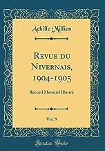 Revue du Nivernais, 1904-1905, Vol. 9: Recueil Mensuel Illustré (Classic Reprint) (French Edition)