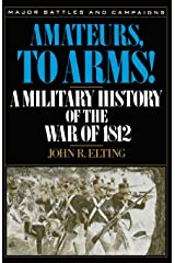 Amateurs, To Arms!: A Military History Of The War Of 1812 (Major Battles and Campaigns) Paperback