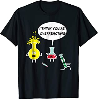 I Think You're Overreacting Funny Science Nerd Pun T-Shirt
