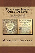 The King James Only Debate: Can You Trust the Modern Scholars?