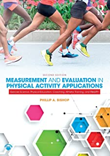 Measurement and Evaluation in Physical Activity Applications: Exercise Science, Physical Education, Coaching, Athletic Tra...