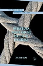 Urban Black Women and the Politics of Resistance (The Politics of Intersectionality)