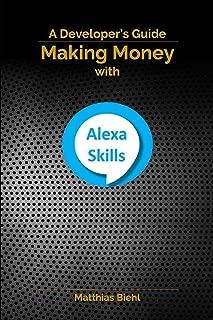 Making Money with Alexa Skills: A Developer's Guide (API-University Series)