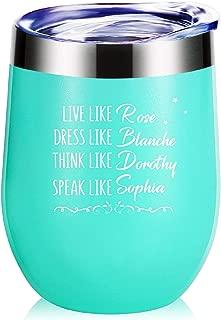 Golden Girls Funny Wine Glass Tumbler With Sayings.Inspiring Gifts,Friend Encouragement Gifts For Women Mug.Live Like Rose Dress Like Blanche Think Like Dorothy Speak Like Sophia