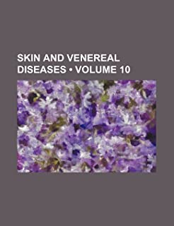 Skin and Venereal Diseases (Volume 10)