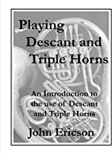 Playing Descant and Triple Horns: An Introduction to the use of Descant and Triple Horns
