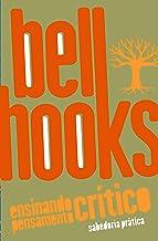 Ensinando pensamento crítico: Sabedoria prática (bell hooks) (Portuguese Edition)
