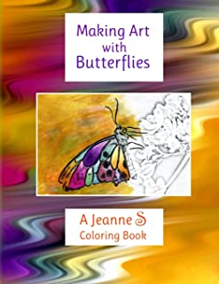 Making Art with Butterflies: a Jeanne S Coloring Book