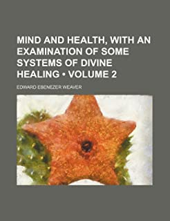 Mind and Health, with an Examination of Some Systems of Divine Healing (Volume 2)