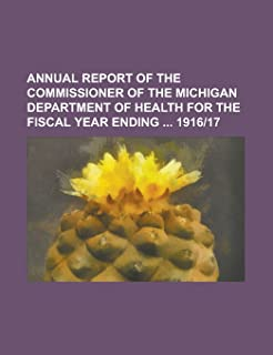 Annual Report of the Commissioner of the Michigan Department of Health for the Fiscal Year Ending 1916-17