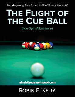 The Flight of the Cue Ball: Side Spin Allowances (Black & White) (Acquiring Excellence in Pool) (Volume 2)