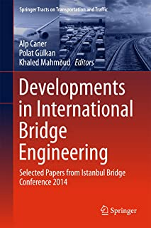 Developments in International Bridge Engineering: Selected Papers from Istanbul Bridge Conference 2014 (Springer Tracts on Transportation and Traffic Book 9)