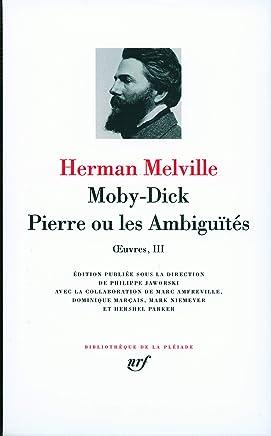 Oeuvres : Tome 3, Moby Dick, Pierre ou les Ambiguïtés