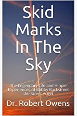 Skid Marks In The Sky: The Legendary Life and Hippie Experiences of Bobby Backstreet the Street Angel Kindle Edition
