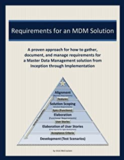 Requirements for an MDM Solution: A proven approach for how to gather, document, and manage requirements for a Master Data...