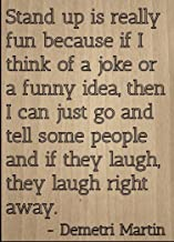 Mundus Souvenirs Stand up is Really Fun Because if I. Quote by Demetri Martin, Laser Engraved on Wooden Plaque - Size: 8