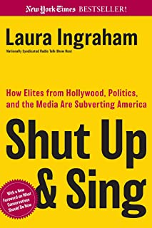 Shut Up and Sing: How Elites from Hollywood, Politics, and the Media are Subverting America