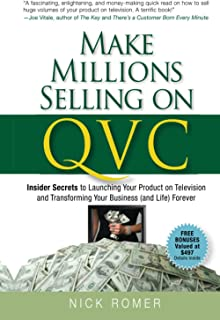 Make Millions Selling on QVC: Insider Secrets to Launching Your Product on Television and Transforming Your Business (and ...