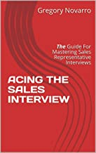 ACING THE SALES INTERVIEW : The Guide for mastering sales representative interviews (English Edition)