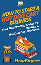 How To Start a Hot Dog Cart Business: Your Step-By-Step Guide To Starting a Hot Dog Cart Business