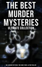 The Best Murder Mysteries - Ultimate Collection: 800+ Whodunit Mysteries, True Crime Stories & Action Thrillers: Sherlock Holmes, Dr. Thorndyke Cases, ... Hewitt, Max Carrados… (English Edition)