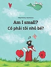 Am I small? Có phải tôi nhỏ bé?: Children's Picture Book English-Vietnamese (Bilingual Edition)