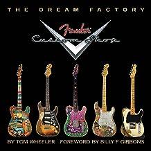 Tom Wheeler: The Dream Factory–Fender Custom Shop. Para Guitarra