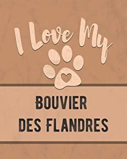 I Love My Bouvier des Flandres: Keep Track of Your Dog's Life, Vet, Health, Medical, Vaccinations and More for the Pet You Love