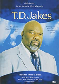 T.D. Jakes: (It Will All Come Out in the Fire / Living with Restrictions / Still Friends?)