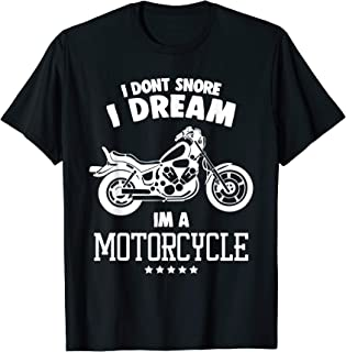 I Dont Snore I Dream Im A Motorcycle Funny Biker T Shirts