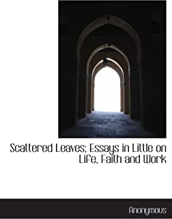 Scattered Leaves; Essays in Little on Life, Faith and Work