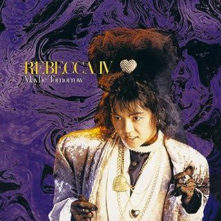 REBECCA IV ~ Maybe Tomorrow ~