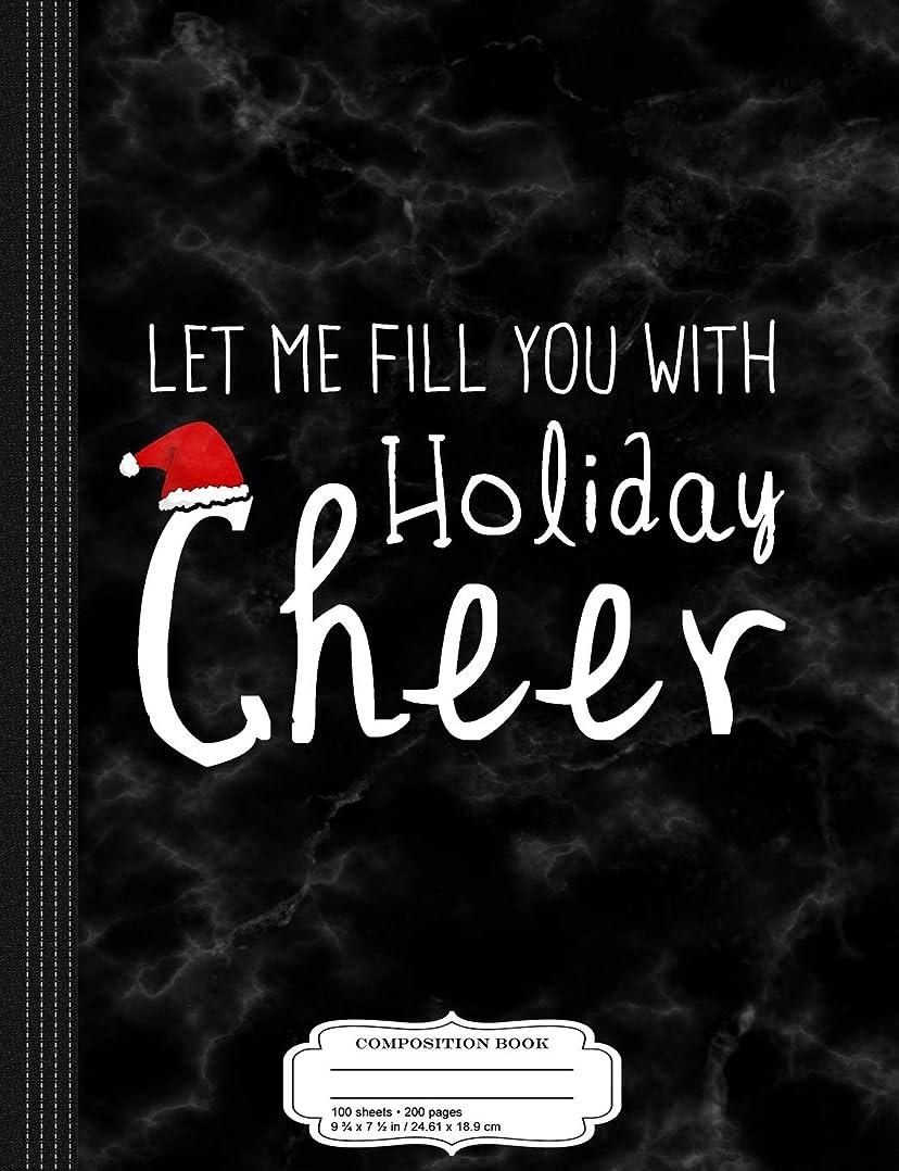 ファウルテロ不正確Let Me Fill You With Holiday Cheer Christmas Composition Notebook: College Ruled 9? x 7? 100 Sheets 200 Pages For Writing