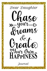 Dear Daughter Journal Chase Your Dreams & Create Your Own Happiness: 6x9 150 Pages Journal for Mothers /Moms and Daughters Paperback