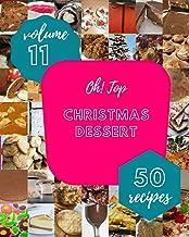 Oh! Top 50 Christmas Dessert Recipes Volume 11: The Best Christmas Dessert Cookbook on Earth