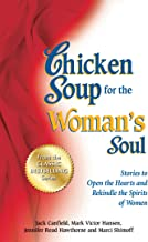 Chicken Soup for the Woman's Soul: Stories to Open the Hearts and Rekindle the Spirits of Women
