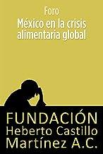 México en la crisis alimentaria global (Foros nº 6) (Spanish Edition)