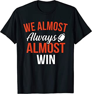 We Almost Always Almost Win Funny Football Saying T-Shirt