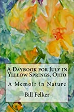 A Daybook for July in Yellow Springs, Ohio: A Memoir in Nature (A Daybook for the Year in Yellow Springs, Ohio)