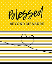 Blessed Beyond Measure: Keep Track of Daily Requests, Praise Journal: Prompted Fill In Your Prayers And Thank God Scripture Verses, Sermon Notes and Bible Study Diary To Write Things In.