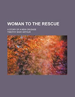 Woman to the Rescue; A Story of a New Crusade
