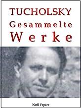 Kurt Tucholsky - Gesammelte Werke - Prosa, Reportagen, Gedichte: Schloß Gripsholm, Das Lottchen, Rheinsberg, Was darf Sati...