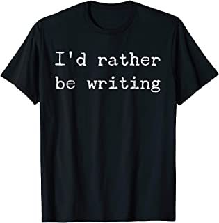 I'd Rather Be Writing Shirt, Gift for Writers & Authors
