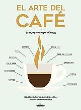 El arte del café: Cómo preparar cafés deliciosos (Gastronomía)