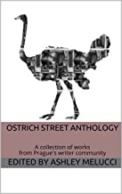 Ostrich Street Anthology: A collection of works from Prague's writer community