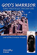 God's Warrior: Father Albert Braun, OFM, 1889-1983 - Last of the Frontier Priests