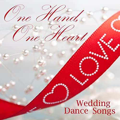 One Hand One Heart Wedding Dance Songs Wedding Love