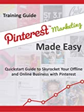 Pinterest Marketing Made Easy: Quick Start Guide To Skyrocket Your Offline and Online Business With Pinterest (English Edition)