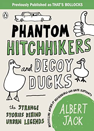 Phantom Hitchhikers and Decoy Ducks: The strange stories behind the urban legends we cant stop telling each other (English Edition)